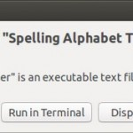 "Linux - Run program using ""Spelling Alphabet Trainer"" file and choose ""Run"" in this dialog."